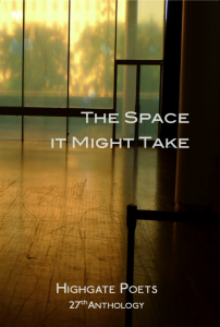 The Space it Might Take (Highgate Poets, 2014)